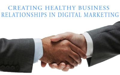 Creating Healthy Business Relationships in Digital Marketing