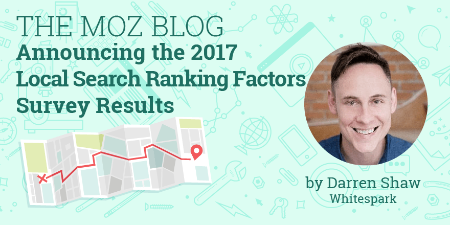 Announcing the 2017 Local Search Ranking Factors Survey Results – Moz